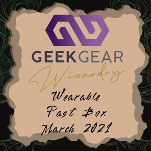 March 2021 – GeekGear Wearable Past Box